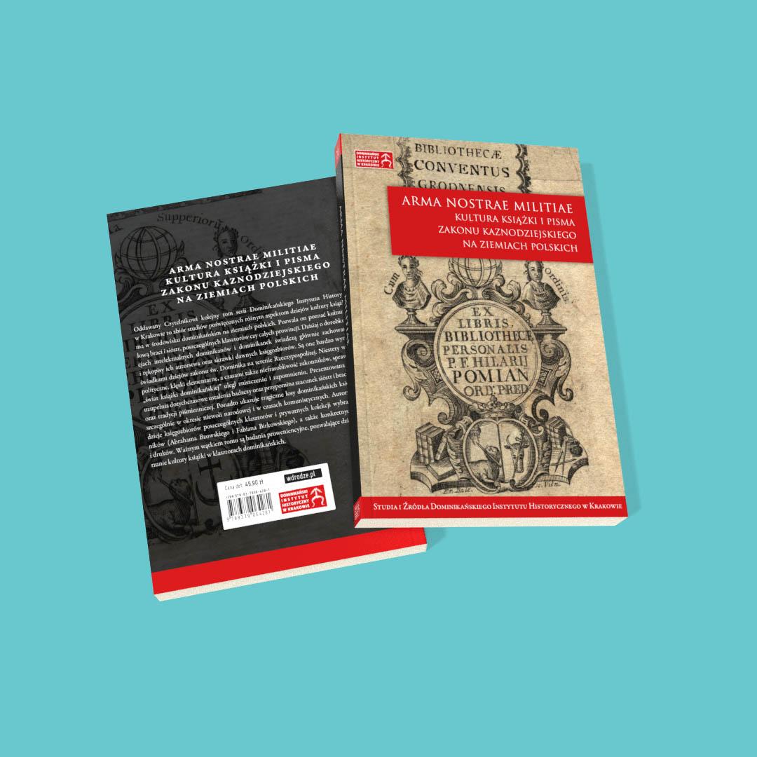 Arma nostrae militiae. Kultura książki i pisma Zakonu Kaznodziejskiego na ziemiach polskich