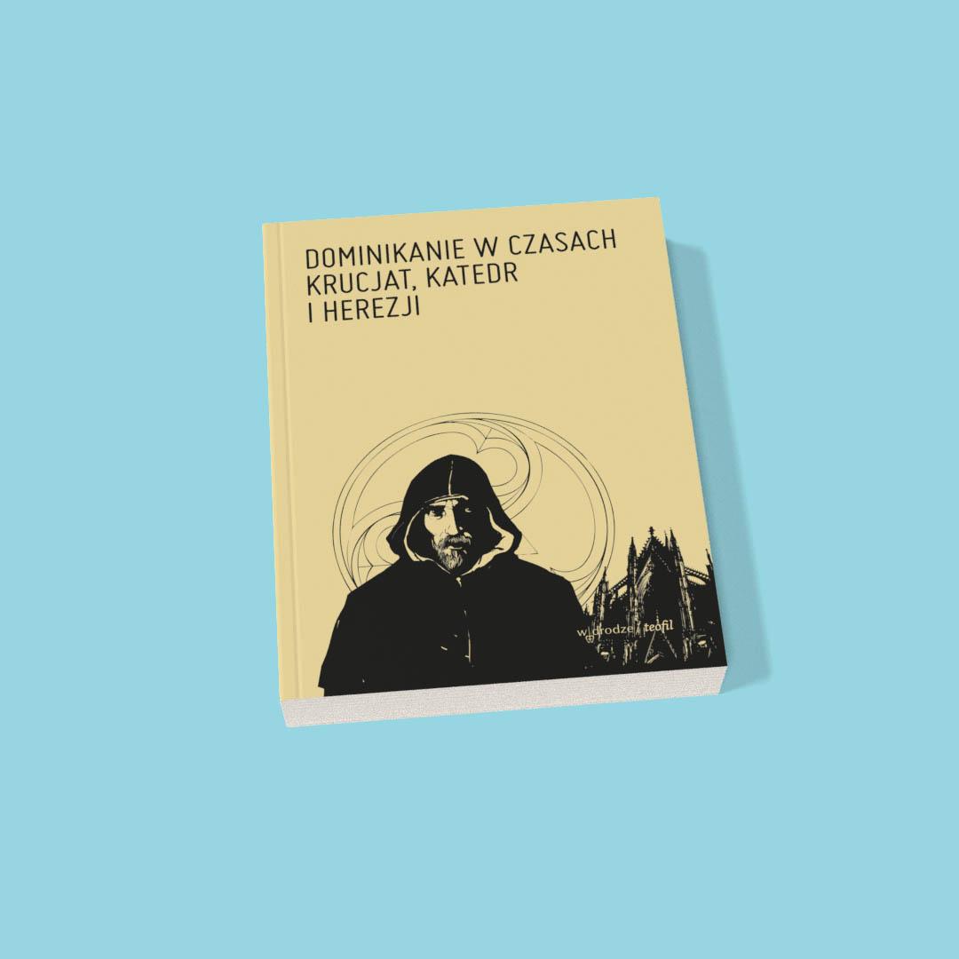 Dominikanie w czasach krucjat, katedr i herezji