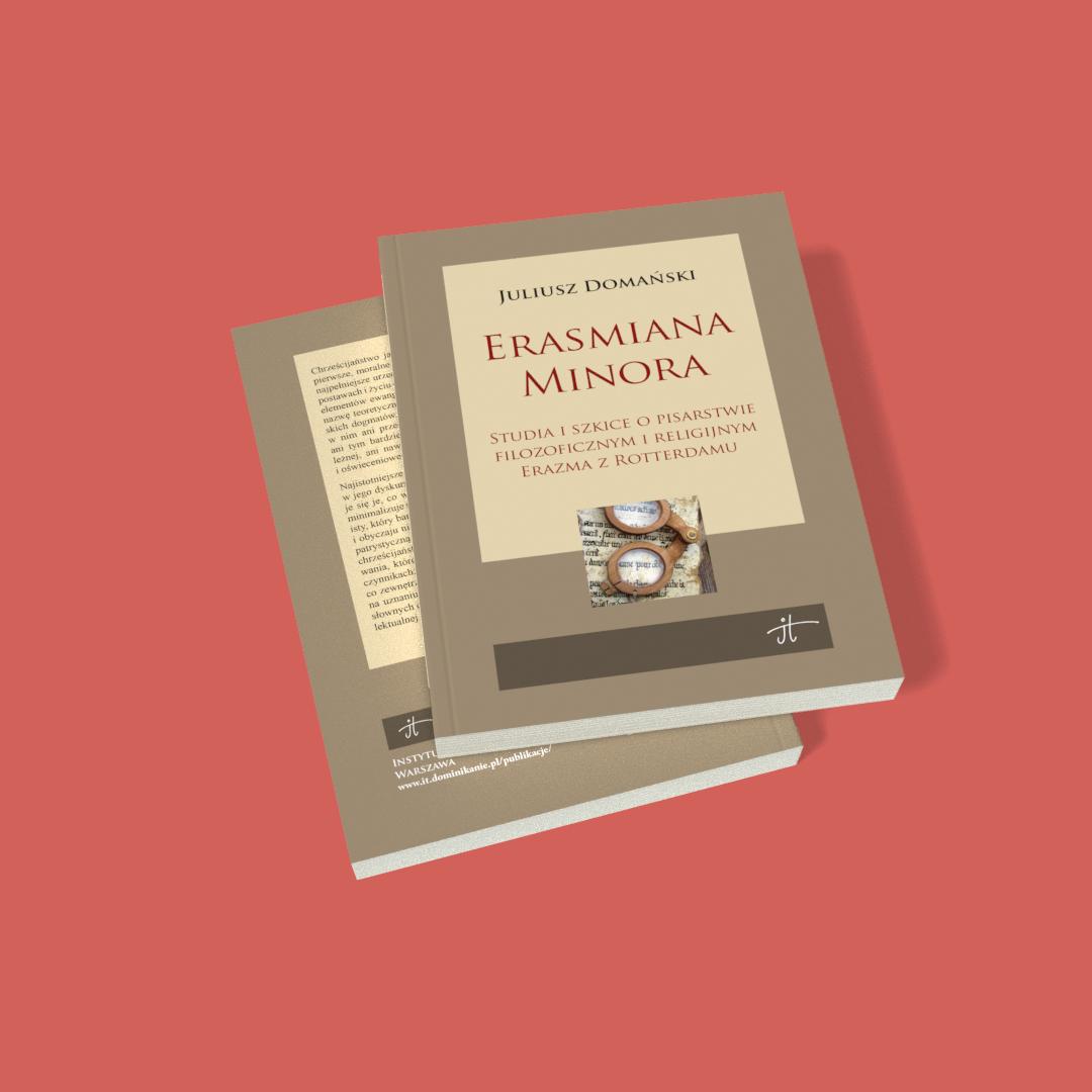 Erasmiana minora. Studia i szkice o pisarstwie filozoficznym i religijnym Erazma z Rotterdamu