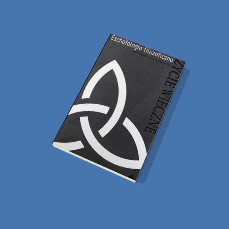 """Eschatologia filozoficzna. Wokół książki Ireneusza Ziemińskiego """"Życie wieczne"""""""