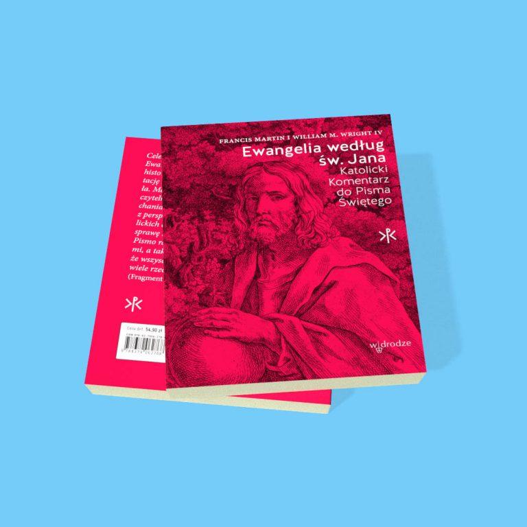 """""""Ewangelia według św. Jana. Katolicki Komentarz do Pisma Świętego"""" – F. Martin, W. M. Wright IV"""