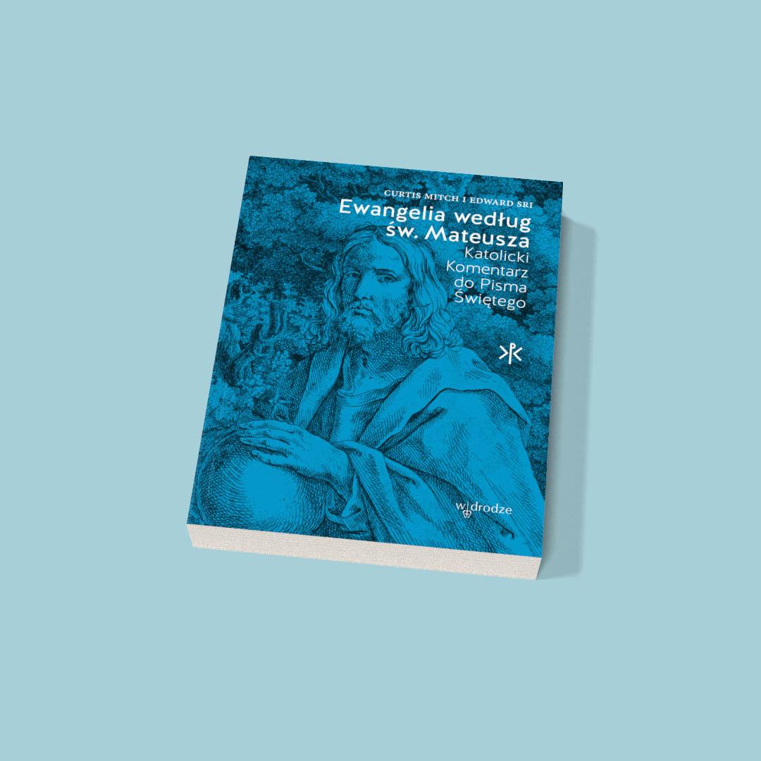 """Media o """"Ewangelia według św. Mateusza. Katolicki Komentarz do Pisma Świętego"""", Curtis Mitch, Edward Sri"""