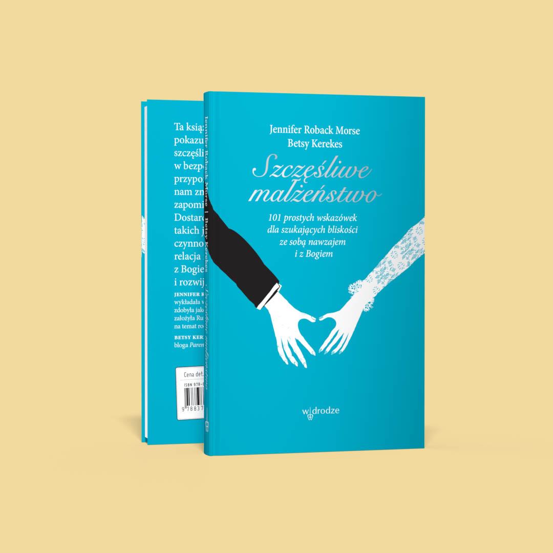 Szczęśliwe małżeństwo. 101 prostych wskazówek dla szukających bliskości ze sobą nawzajem i z Bogiem