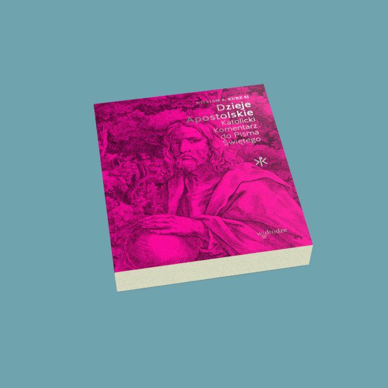 """""""Dzieje Apostolskie. Katolicki Komentarz do Pisma Świętego"""", William S. Kurz SJ"""