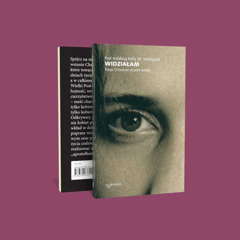 """""""Widziałam. Pasja Chrystusa oczami kobiet"""", red. Kelly M. Wahlquist"""