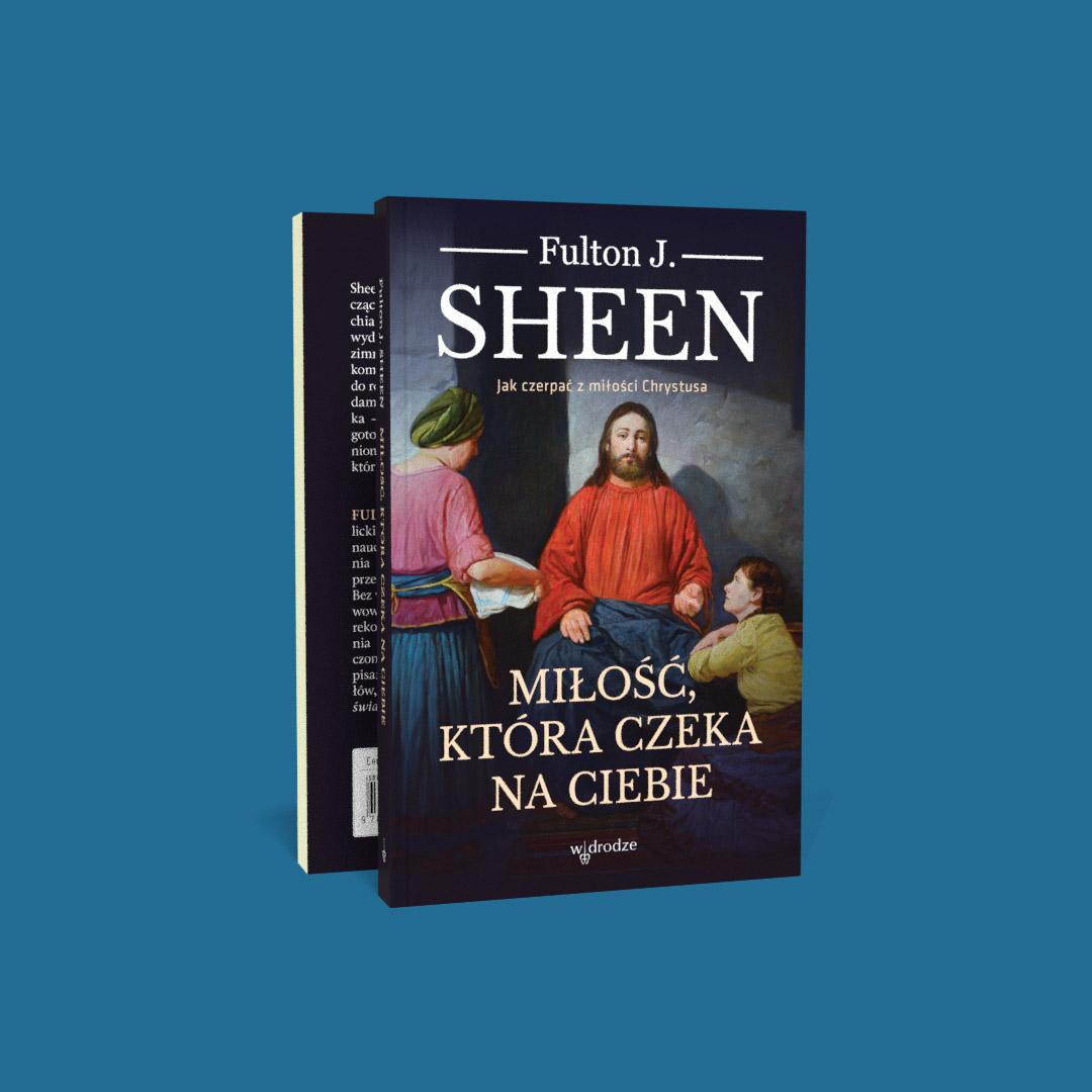"""""""Miłość, która czeka na ciebie"""", Fulton J. Sheen"""