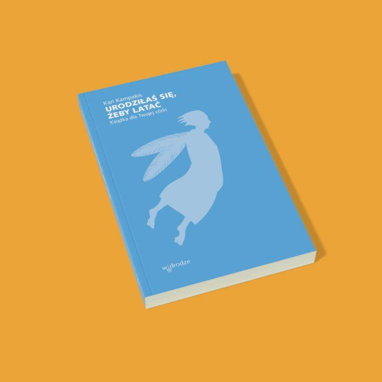 """""""Urodziłaś się, żeby latać. Książka dla Twojej córki"""", Kari Kampakis"""
